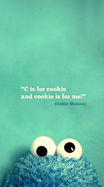 C is for cookie and cookie is for me!