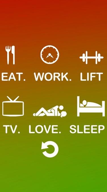 EAT. WORK. LIFT. TV. LOVE. SLEEP